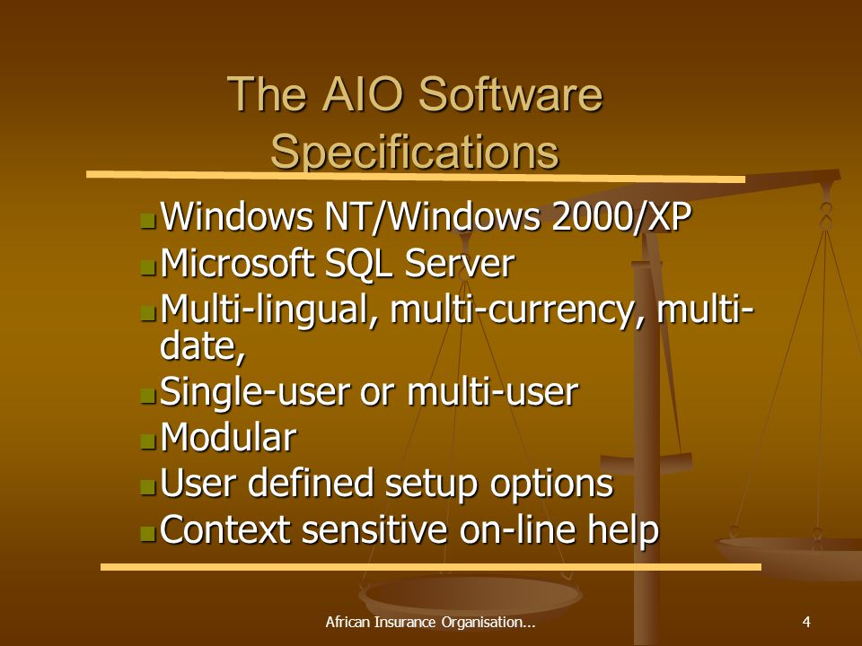 African Insurance Organisation...4 The AIO Software Specifications Windows NT/Windows 2000/XP Windows NT/Windows 2000/XP Microsoft SQL Server Microsof