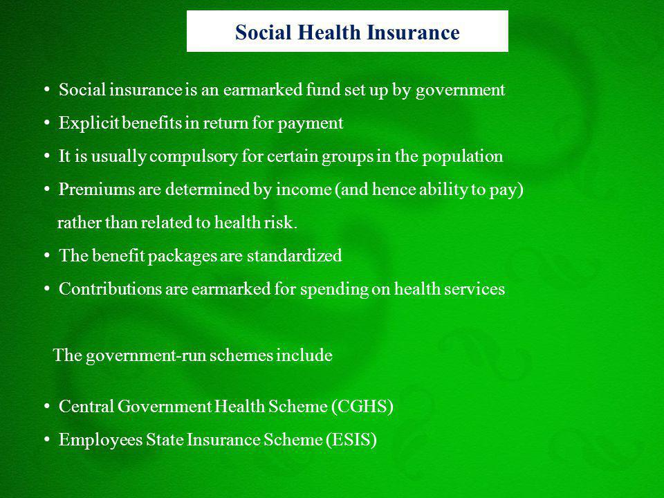 Social insurance is an earmarked fund set up by government Explicit benefits in return for payment It is usually compulsory for certain groups in the