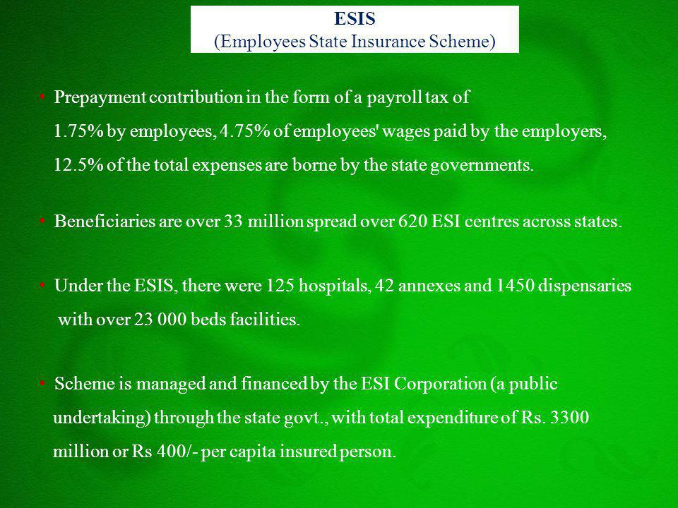 ESIS (Employees State Insurance Scheme) Prepayment contribution in the form of a payroll tax of 1.75% by employees, 4.75% of employees' wages paid by