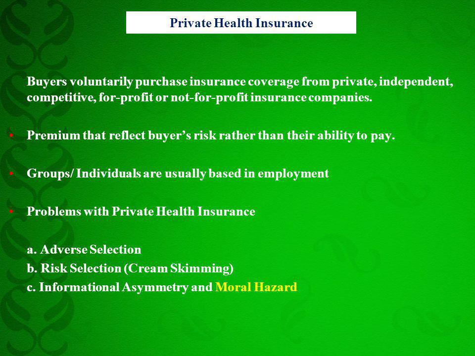 Buyers voluntarily purchase insurance coverage from private, independent, competitive, for-profit or not-for-profit insurance companies. Premium that