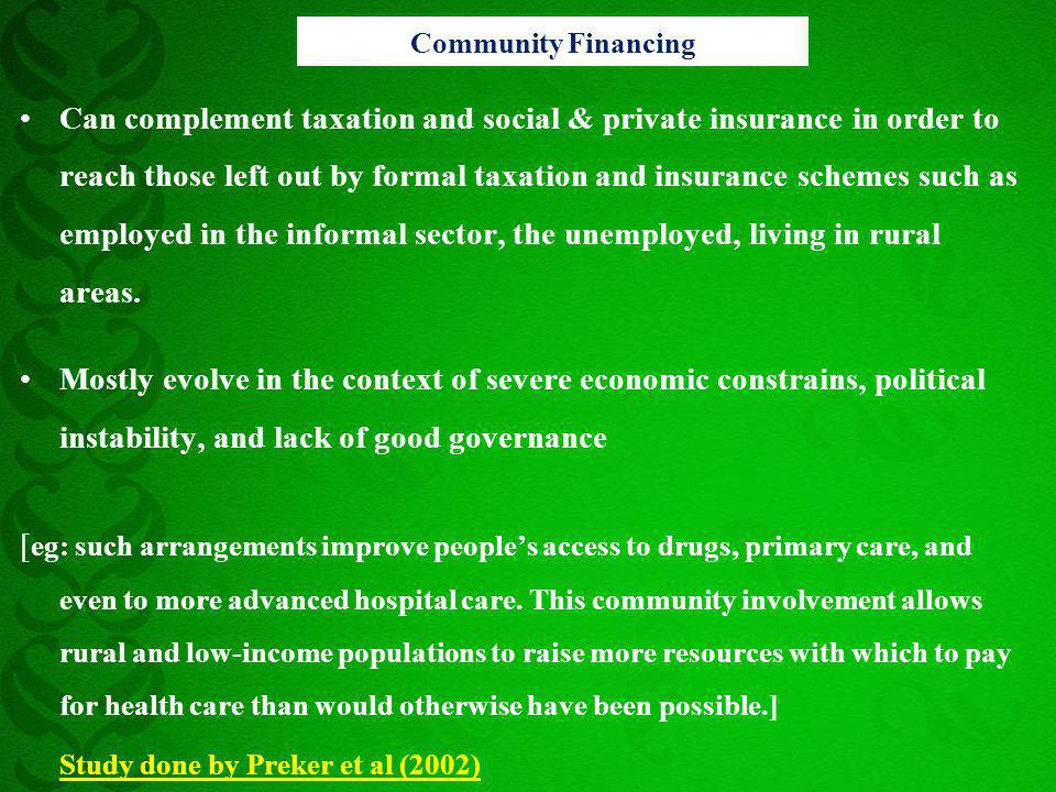 Can complement taxation and social & private insurance in order to reach those left out by formal taxation and insurance schemes such as employed in t