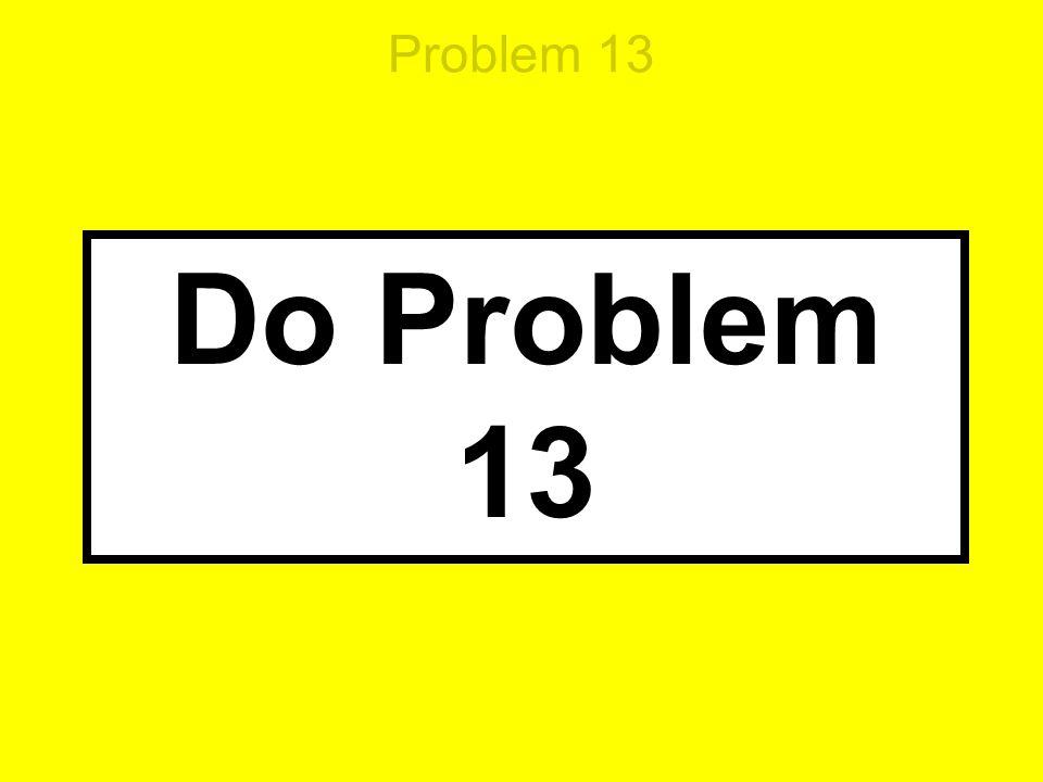 Problem 13 Do Problem 13