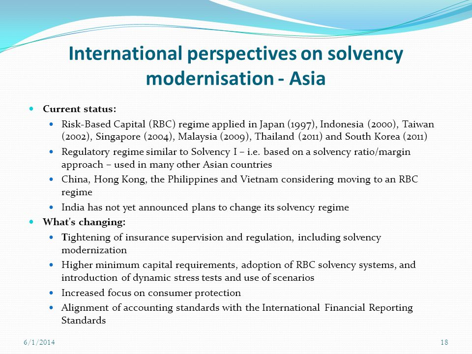 International perspectives on solvency modernisation - Asia Current status: Risk-Based Capital (RBC) regime applied in Japan (1997), Indonesia (2000),
