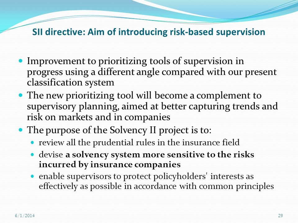 SII directive: Aim of introducing risk-based supervision Improvement to prioritizing tools of supervision in progress using a different angle compared