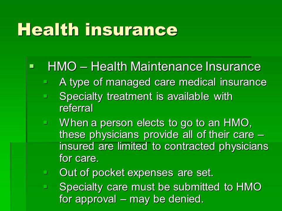 Health insurance HMO – Health Maintenance Insurance HMO – Health Maintenance Insurance A type of managed care medical insurance A type of managed care