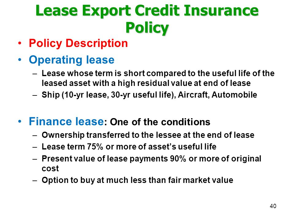 Lease Export Credit Insurance Policy Policy Description Operating lease –Lease whose term is short compared to the useful life of the leased asset wit