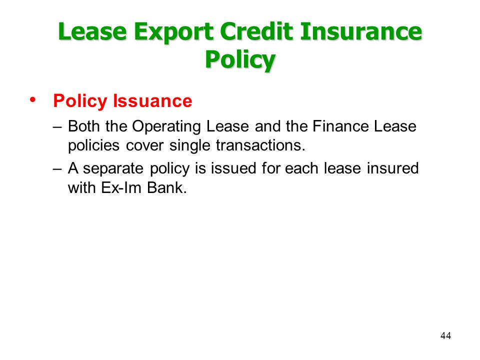 Lease Export Credit Insurance Policy Policy Issuance –Both the Operating Lease and the Finance Lease policies cover single transactions.