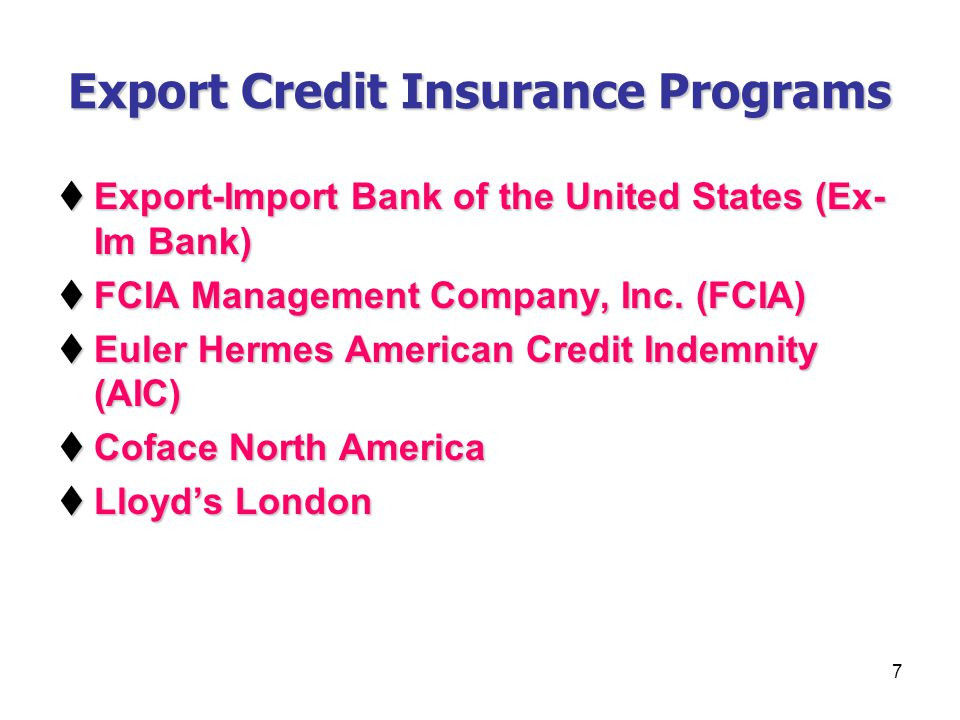 7 Export Credit Insurance Programs Export-Import Bank of the United States (Ex- Im Bank) Export-Import Bank of the United States (Ex- Im Bank) FCIA Ma