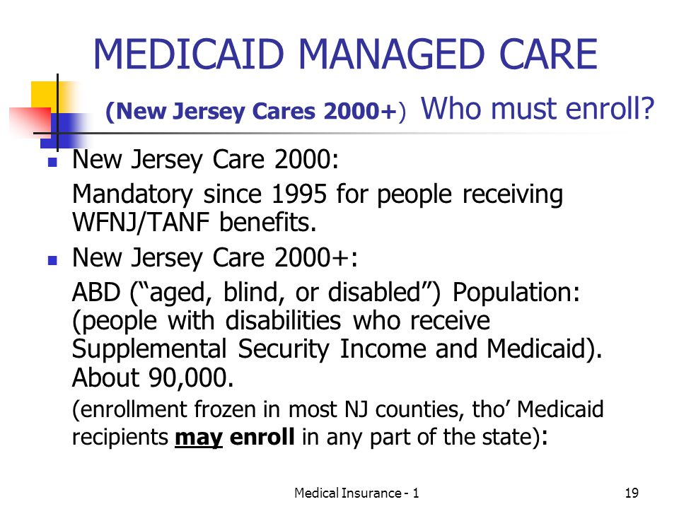 Medical Insurance - 119 MEDICAID MANAGED CARE (New Jersey Cares 2000+) Who must enroll.