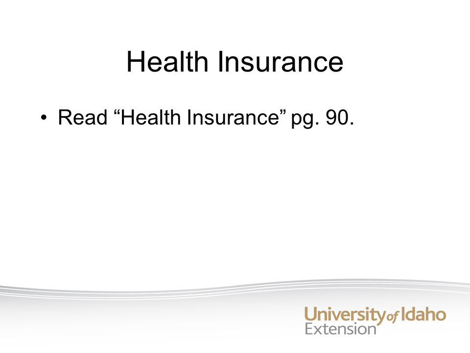 Health Insurance Read Health Insurance pg. 90.