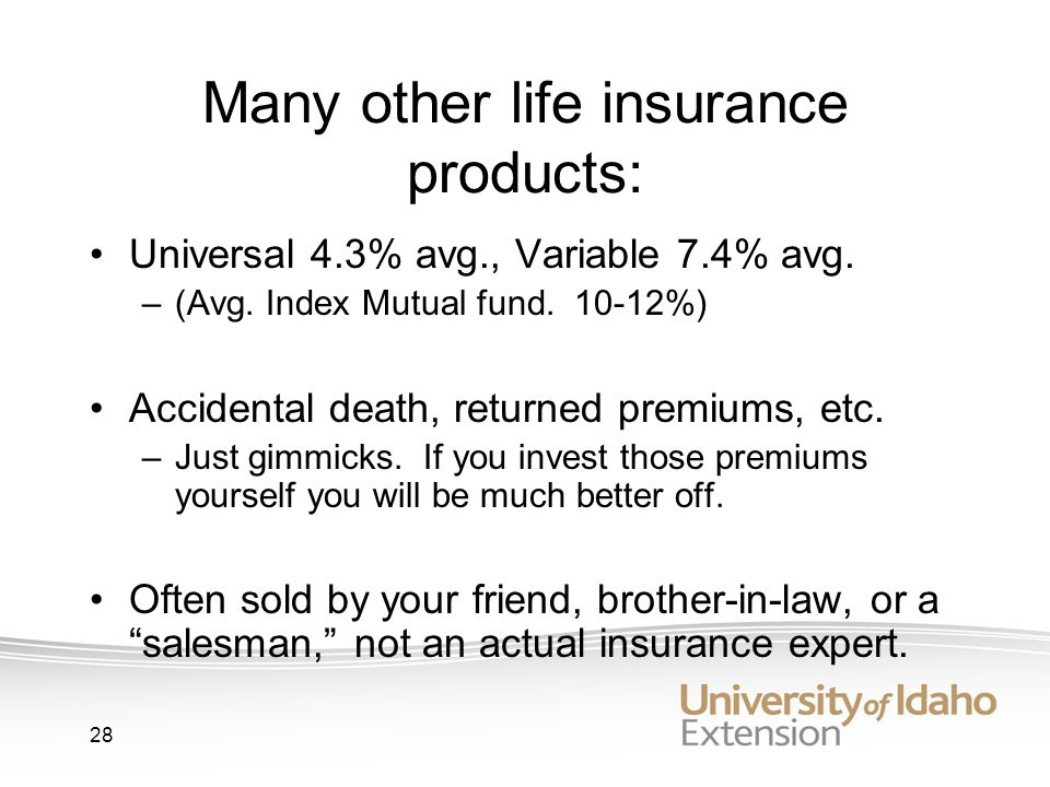 28 Many other life insurance products: Universal 4.3% avg., Variable 7.4% avg.