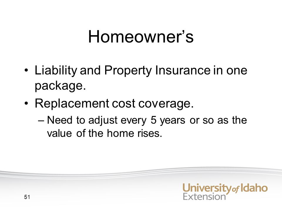 51 Homeowners Liability and Property Insurance in one package.