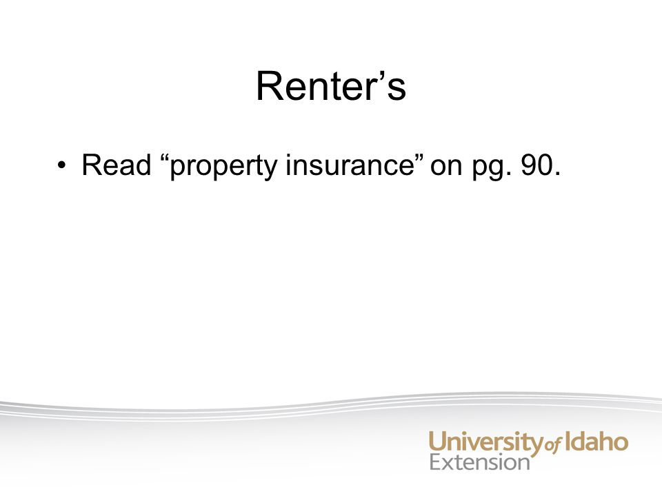 Renters Read property insurance on pg. 90.