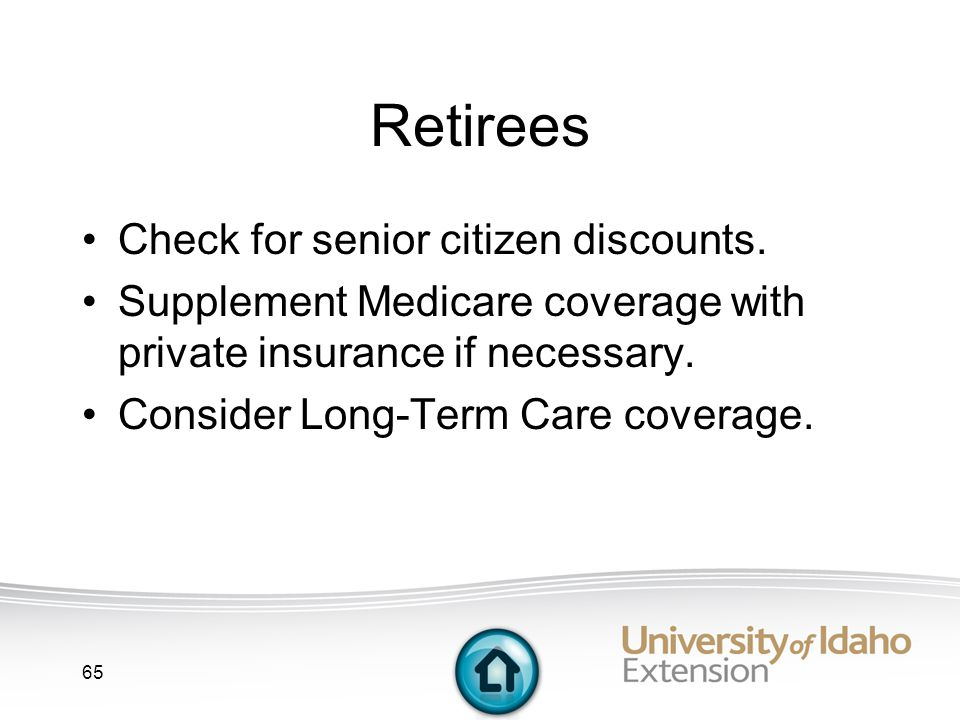 65 Retirees Check for senior citizen discounts.
