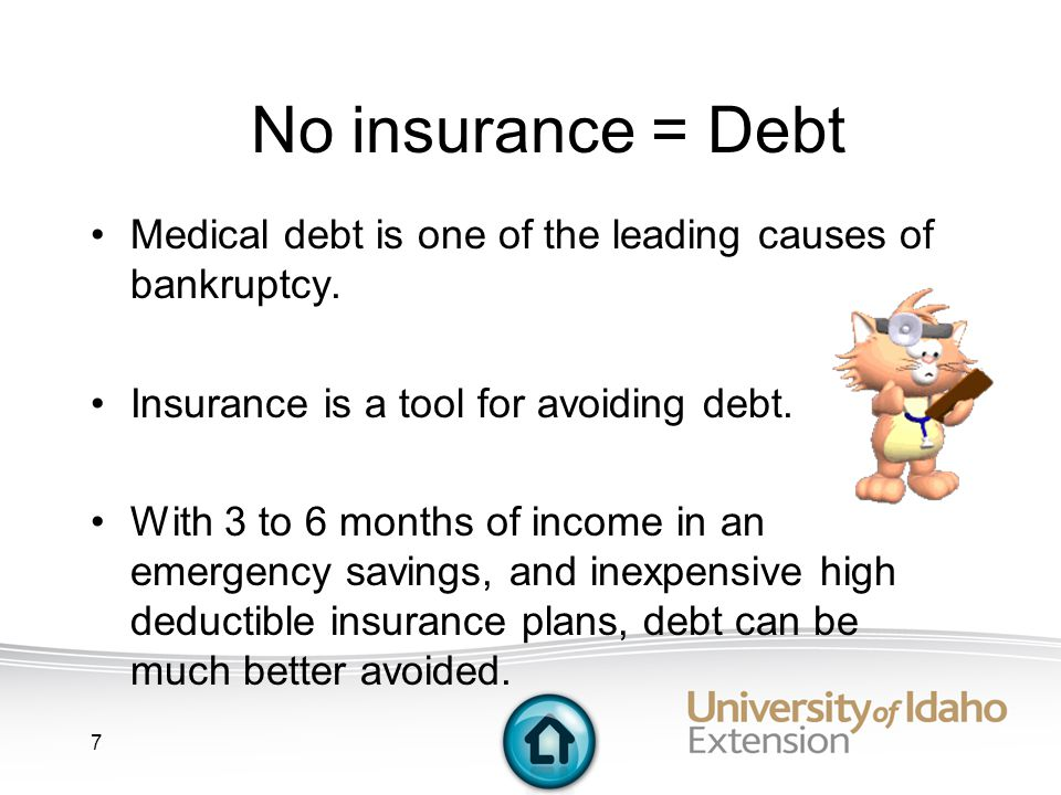 7 No insurance = Debt Medical debt is one of the leading causes of bankruptcy.