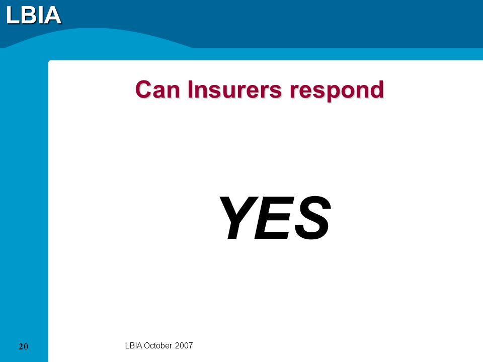 LBIA 20 LBIA October 2007 Can Insurers respond YES