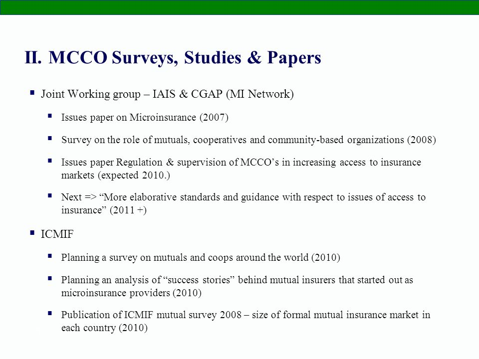 5 II. MCCO Surveys, Studies & Papers Joint Working group – IAIS & CGAP (MI Network) Issues paper on Microinsurance (2007) Survey on the role of mutual