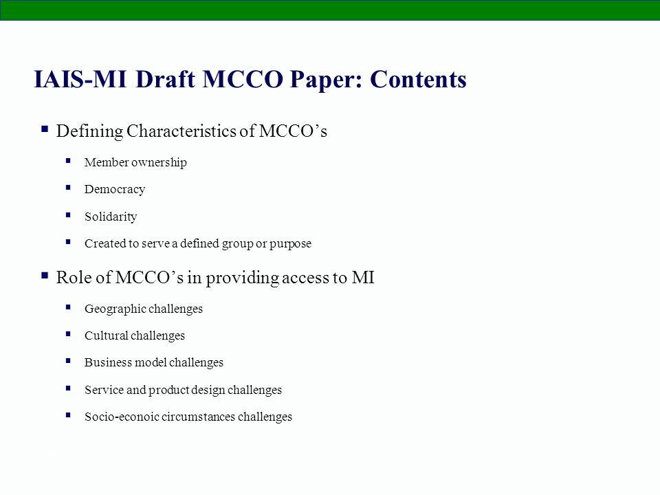 7 IAIS-MI Draft MCCO Paper: Contents Defining Characteristics of MCCOs Member ownership Democracy Solidarity Created to serve a defined group or purpo