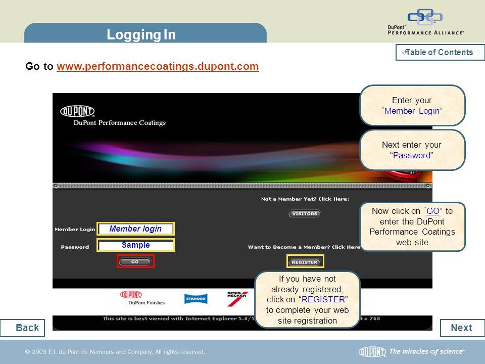 Logging In Go to www.performancecoatings.dupont.comwww.performancecoatings.dupont.com Next Back Member login Sample Enter your Member Login Next enter