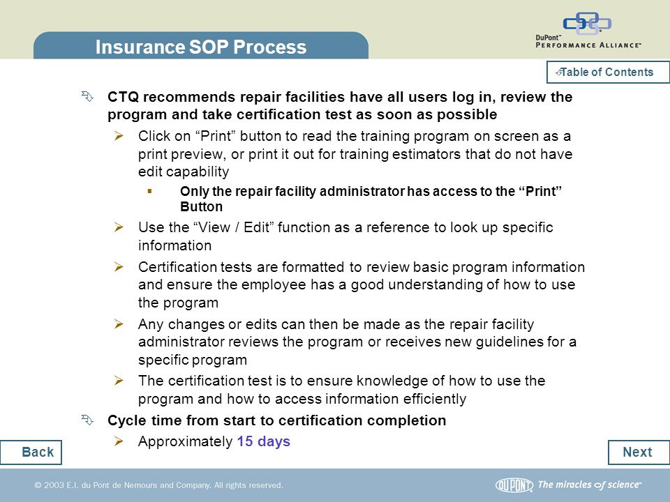 Insurance SOP-Change Notifications Specific program guidelines can change frequently The repair facility administrator will monitor program changes and update or edit information as needed, based on local requirements Change Notifications will be sent to each user (employee) on the system from CTQ When updates are added within the Operations Best Practices system When an insurer modifies a DRP program that effects all users Each user (employee) then reviews the change notification and acknowledges that they have reviewed the information BackEnd segment Table of Contents