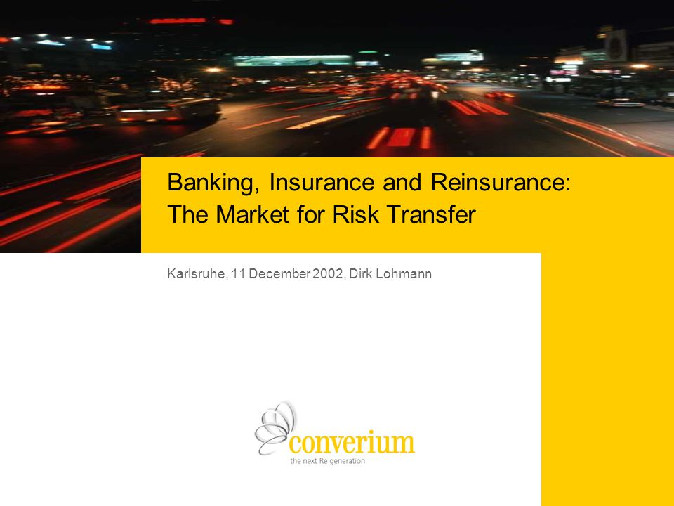Banking, Insurance and Reinsurance: The Market for Risk Transfer © Converium December 11, 2002 Page 21 Whats happening now.