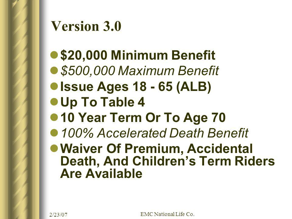 2/23/07 EMC National Life Co. Version 3.0 $20,000 Minimum Benefit $500,000 Maximum Benefit Issue Ages 18 - 65 (ALB) Up To Table 4 10 Year Term Or To A