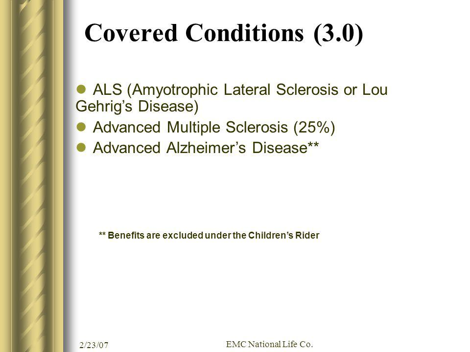 2/23/07 EMC National Life Co. ALS (Amyotrophic Lateral Sclerosis or Lou Gehrigs Disease) Advanced Multiple Sclerosis (25%) Advanced Alzheimers Disease