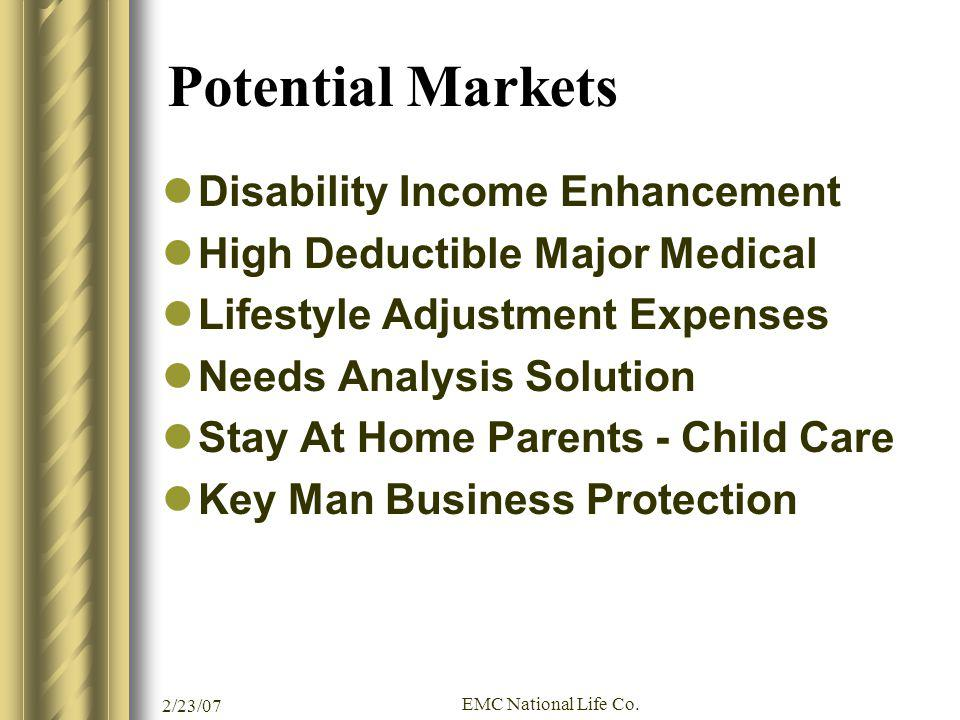 2/23/07 EMC National Life Co. Potential Markets Disability Income Enhancement High Deductible Major Medical Lifestyle Adjustment Expenses Needs Analys