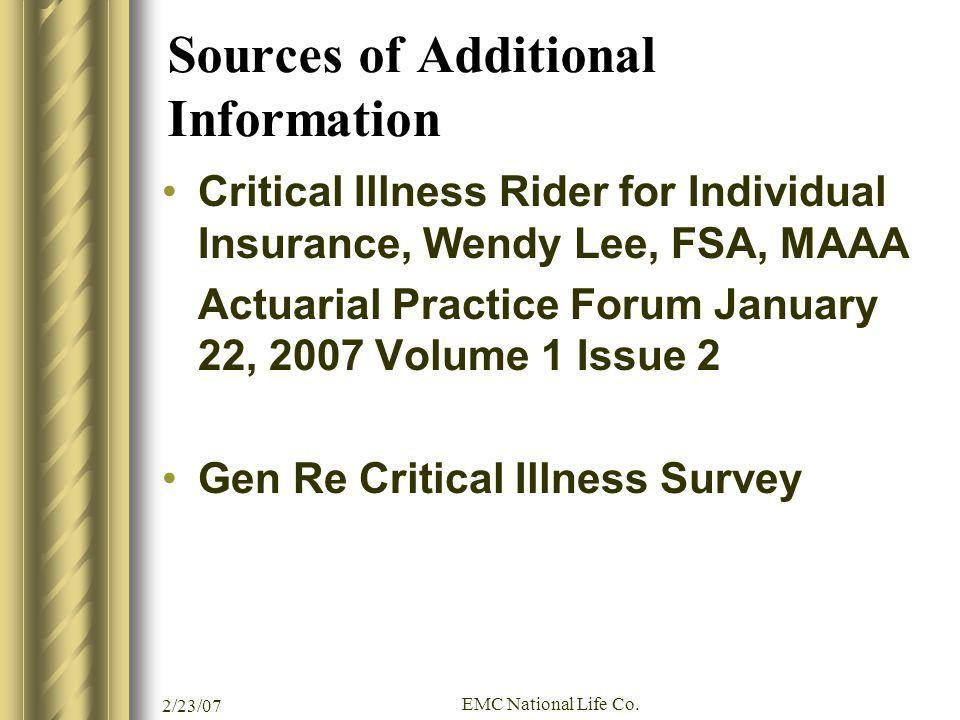 2/23/07 EMC National Life Co. Sources of Additional Information Critical Illness Rider for Individual Insurance, Wendy Lee, FSA, MAAA Actuarial Practi