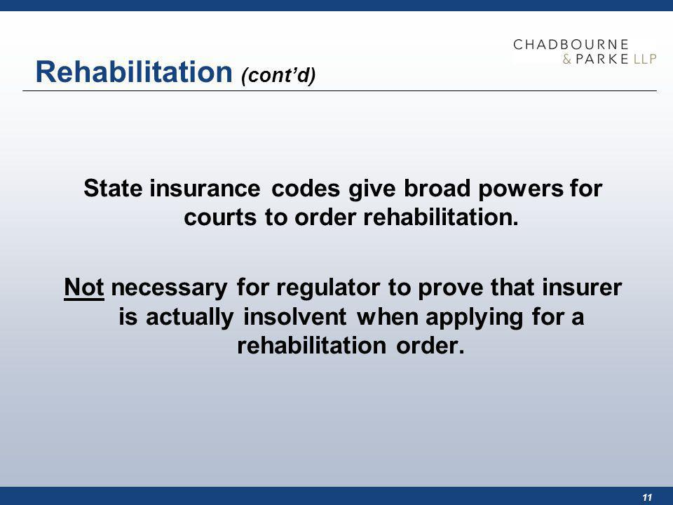 11 Rehabilitation (contd) State insurance codes give broad powers for courts to order rehabilitation.