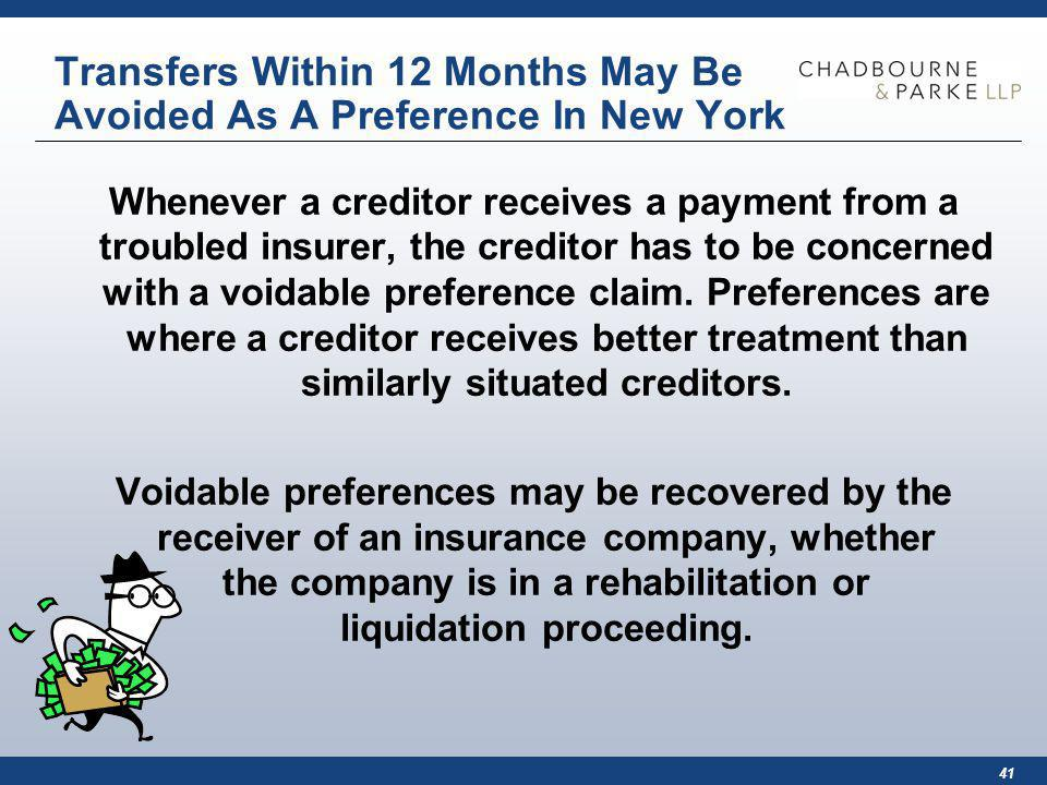 41 Transfers Within 12 Months May Be Avoided As A Preference In New York Whenever a creditor receives a payment from a troubled insurer, the creditor has to be concerned with a voidable preference claim.