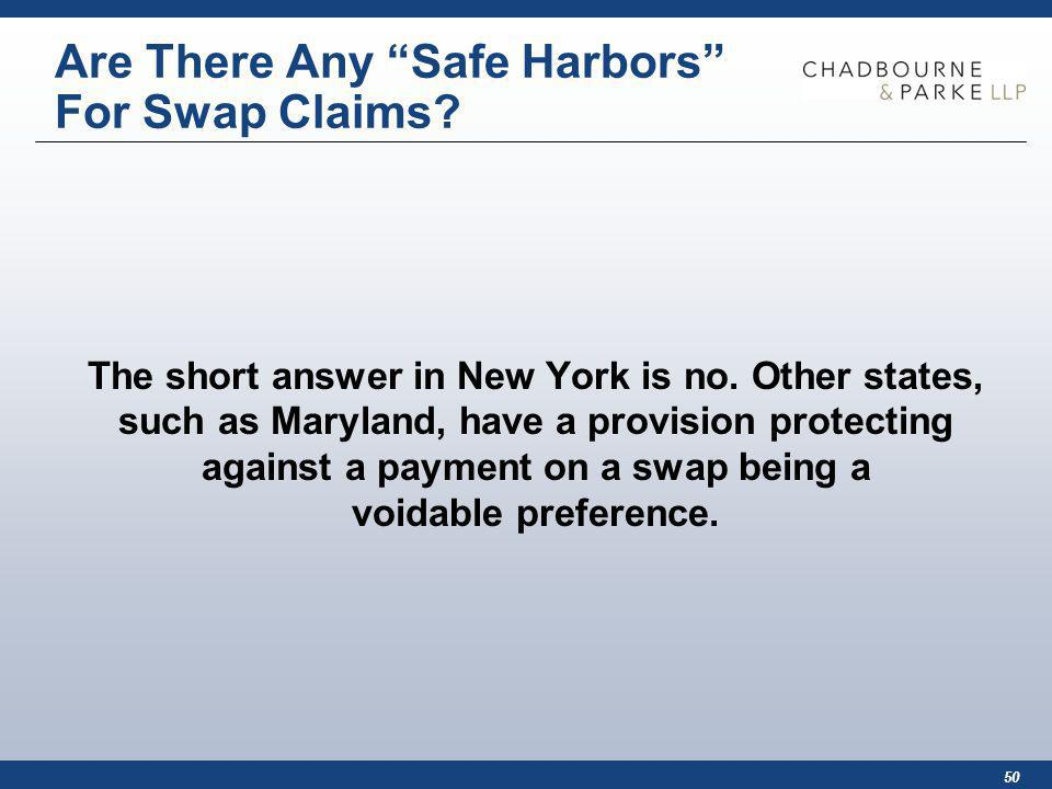 50 Are There Any Safe Harbors For Swap Claims. The short answer in New York is no.