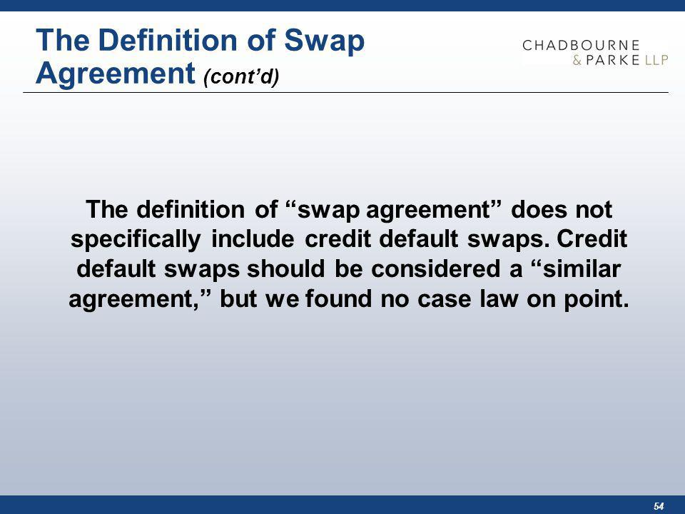 54 The Definition of Swap Agreement (contd) The definition of swap agreement does not specifically include credit default swaps.