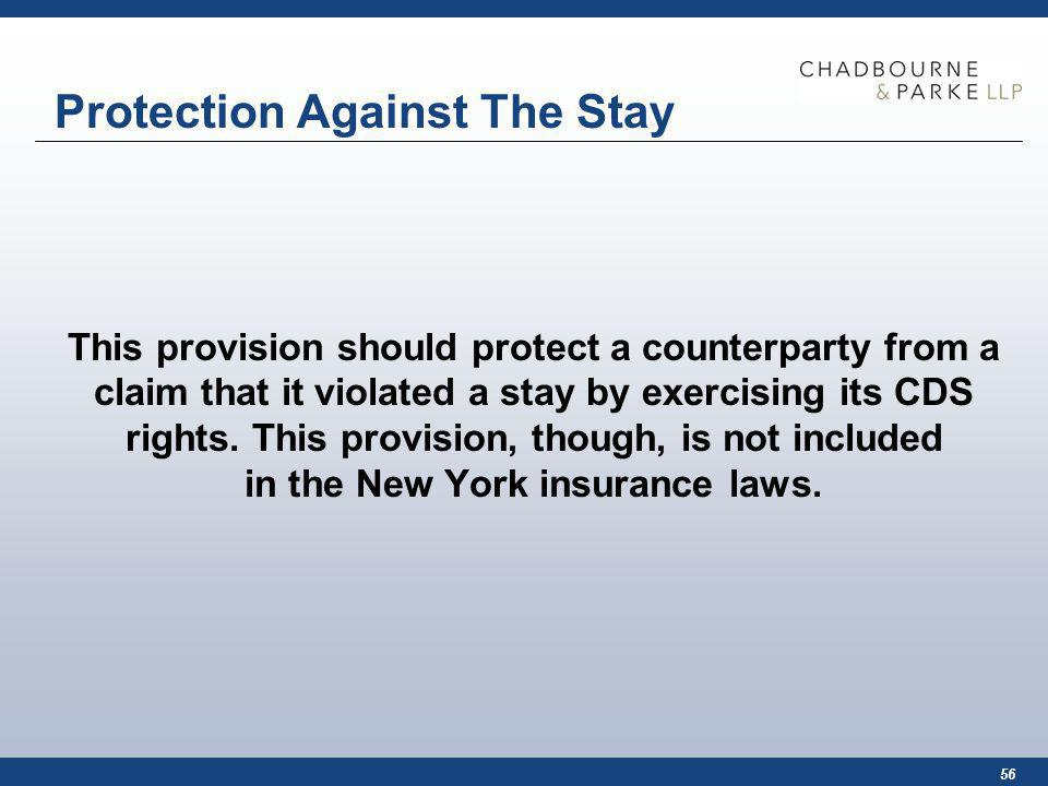 56 Protection Against The Stay This provision should protect a counterparty from a claim that it violated a stay by exercising its CDS rights.