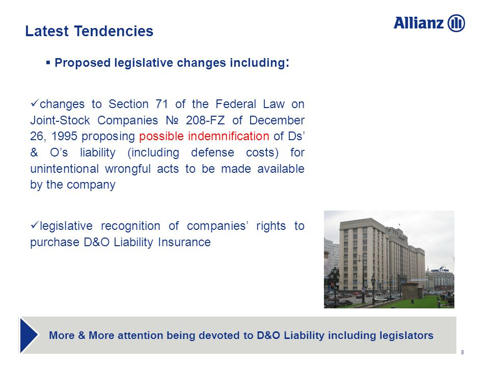 8 Latest Tendencies More & More attention being devoted to D&O Liability including legislators Proposed legislative changes including : changes to Sec
