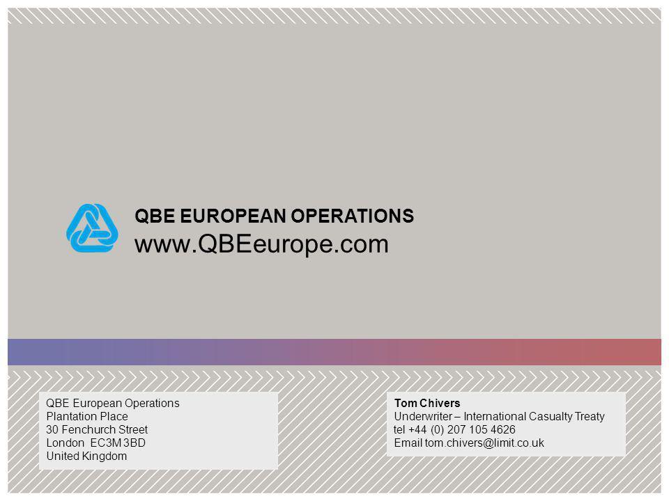 QBE EUROPEAN OPERATIONS www.QBEeurope.com Tom Chivers Underwriter – International Casualty Treaty tel +44 (0) 207 105 4626 Email tom.chivers@limit.co.uk QBE European Operations Plantation Place 30 Fenchurch Street London EC3M 3BD United Kingdom