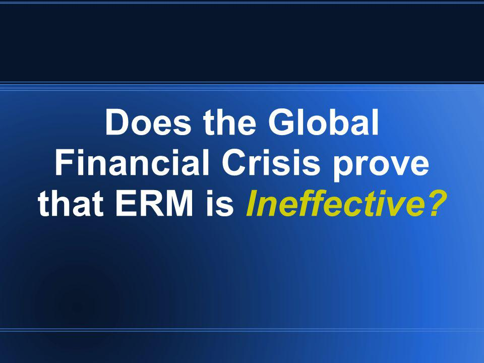 Does the Global Financial Crisis prove that ERM is Ineffective?
