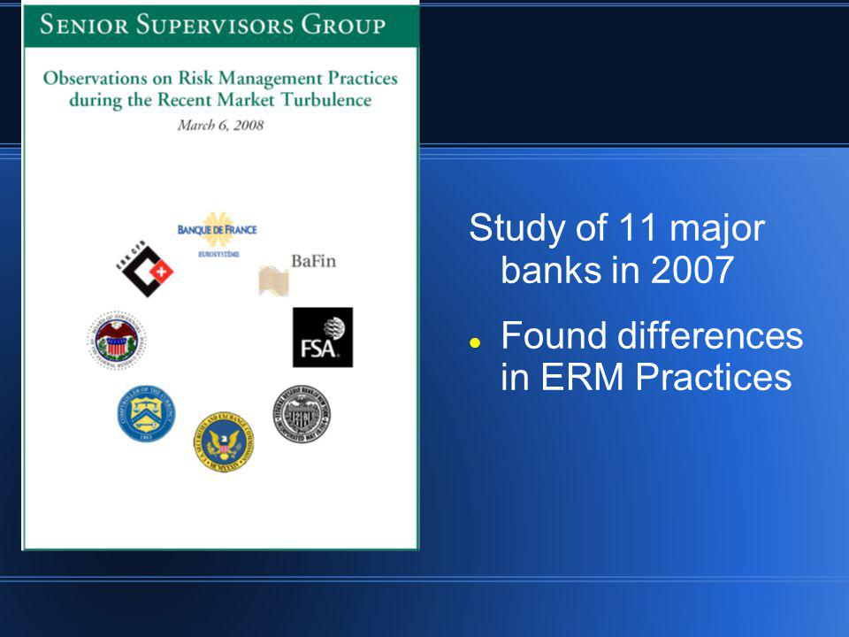 Study of 11 major banks in 2007 Found differences in ERM Practices