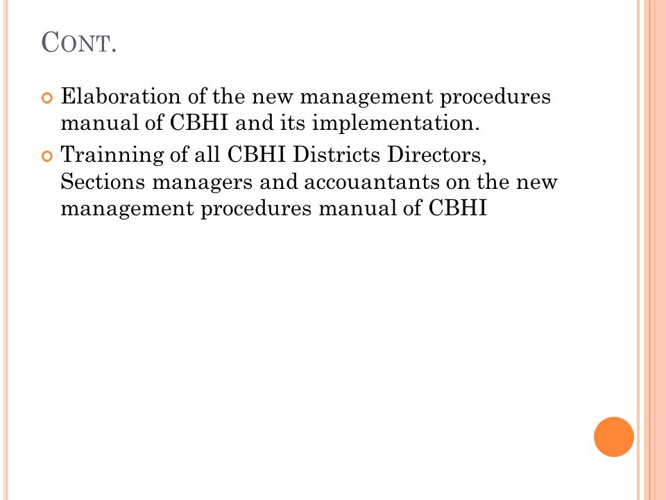 C ONT. Elaboration of the new management procedures manual of CBHI and its implementation. Trainning of all CBHI Districts Directors, Sections manager