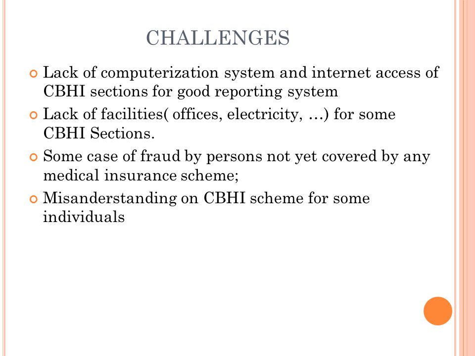 CHALLENGES Lack of computerization system and internet access of CBHI sections for good reporting system Lack of facilities( offices, electricity, …)
