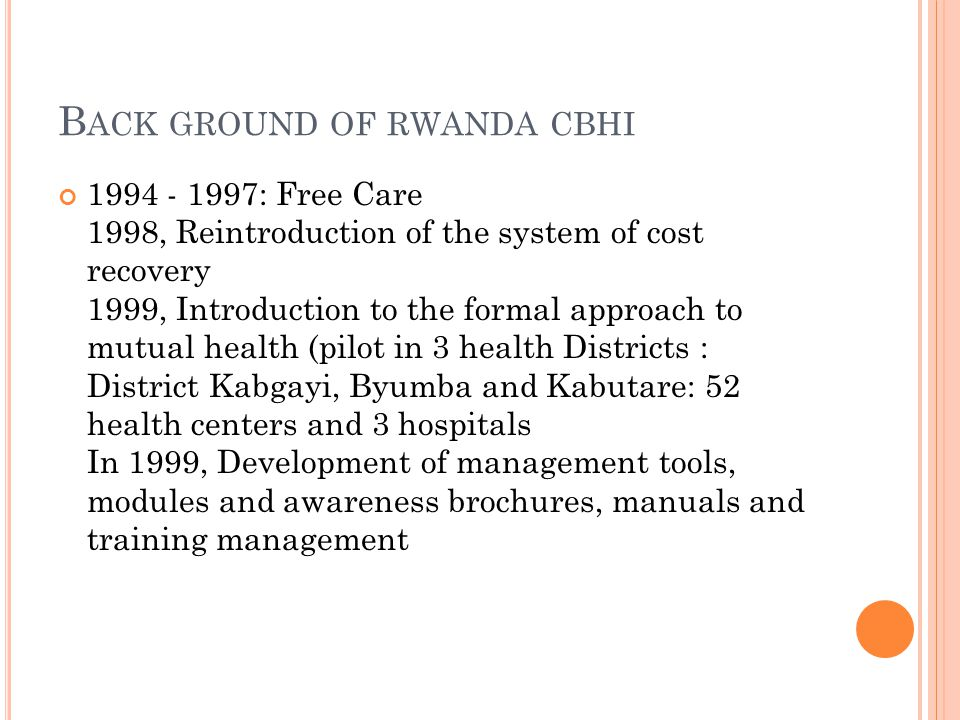 C ONT D In 2004-2005, development of the strategic document Policy of mutual health insurance in Rwanda ministerial directive of the Ministry of Health, expansion of health insurance schemes.