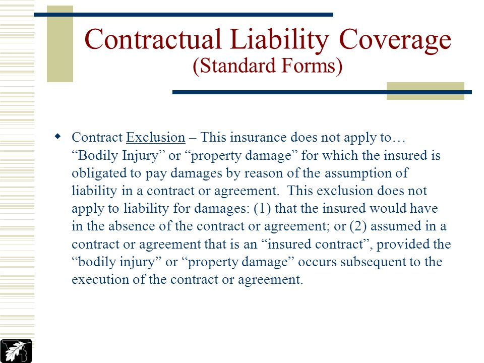 Commercial General Liability Policy (CGL) Automatically provides insureds with broad form blanket contractual liability coverage Insuring Agreement –