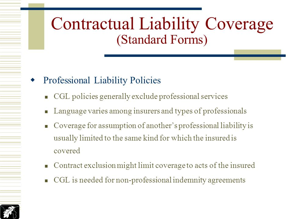 Umbrella and Excess Policies Language varies among insurers Coverage for contracts has traditionally been very broad Contractual Liability Coverage (S
