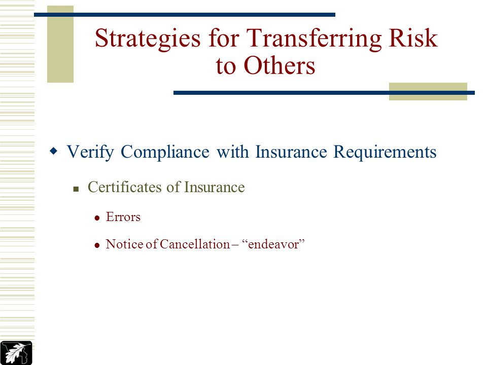 Strategies for Transferring Risk to Others Verify Compliance with Insurance Requirements Certificates of Insurance Errors Notice of Cancellation – endeavor