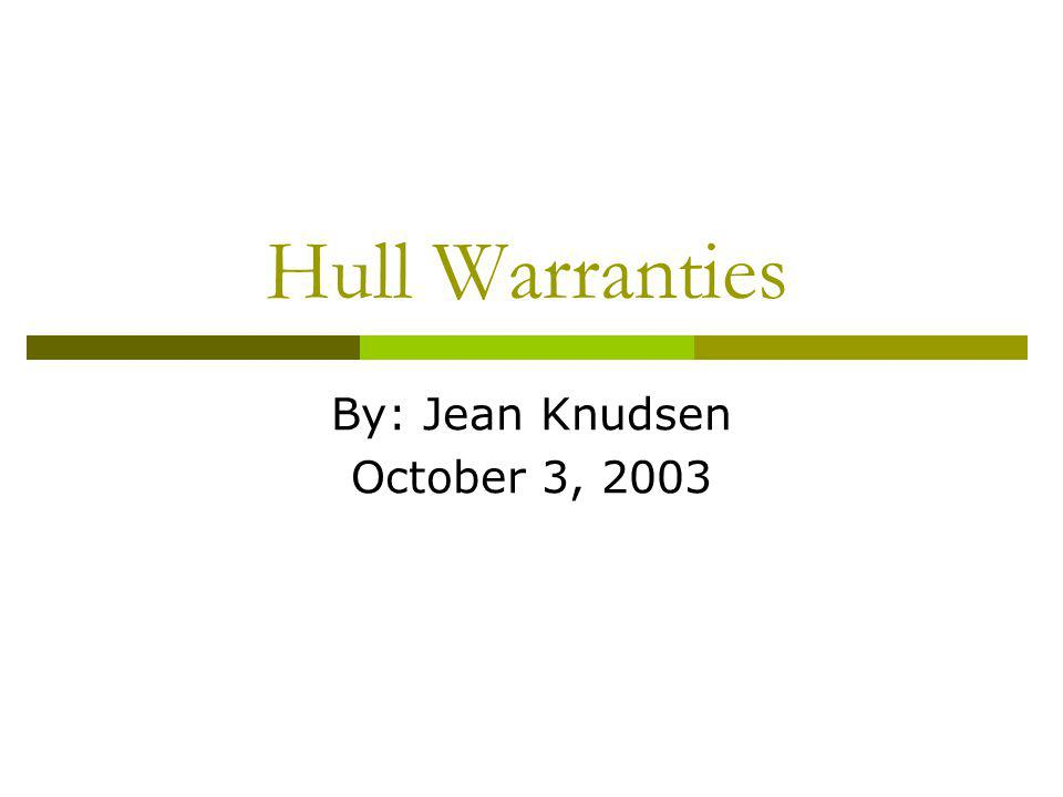 Hull Warranties By: Jean Knudsen October 3, 2003