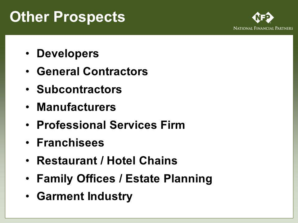 Other Prospects Developers General Contractors Subcontractors Manufacturers Professional Services Firm Franchisees Restaurant / Hotel Chains Family Offices / Estate Planning Garment Industry