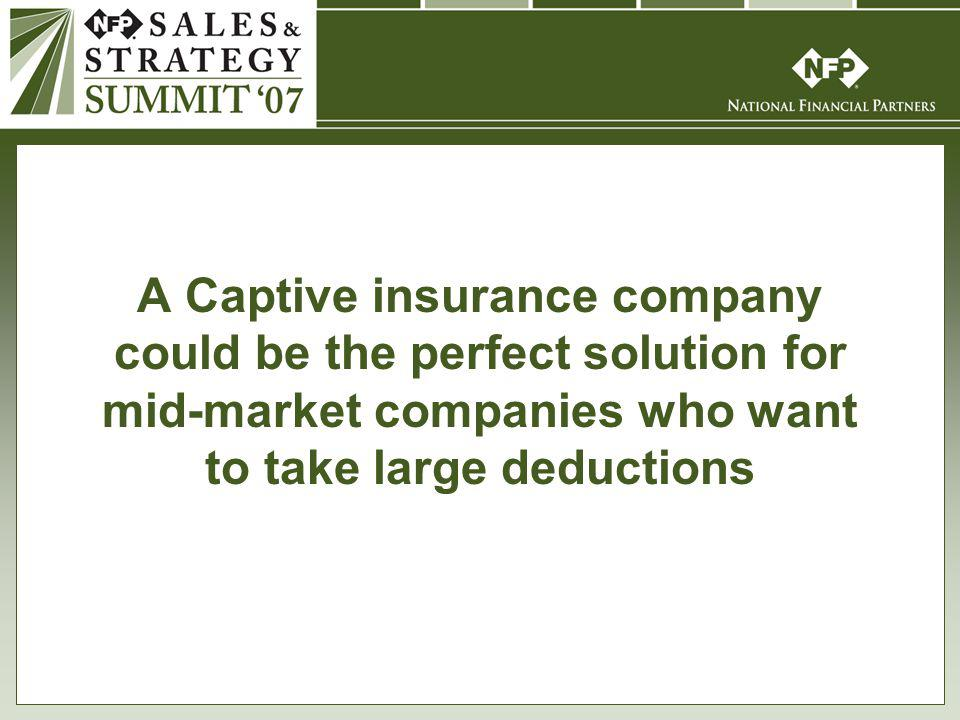A Captive insurance company could be the perfect solution for mid-market companies who want to take large deductions