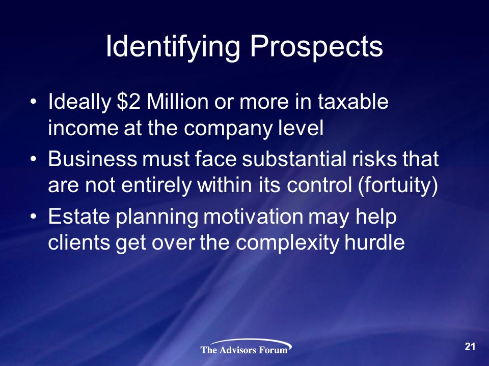 Identifying Prospects Ideally $2 Million or more in taxable income at the company level Business must face substantial risks that are not entirely wit