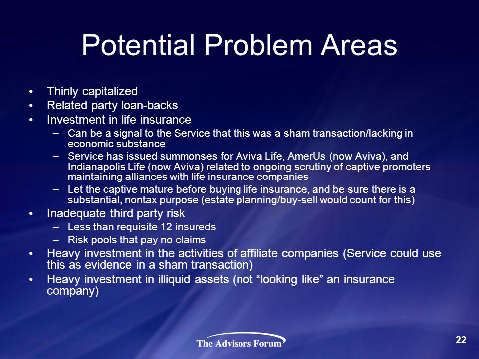Potential Problem Areas Thinly capitalized Related party loan-backs Investment in life insurance –Can be a signal to the Service that this was a sham