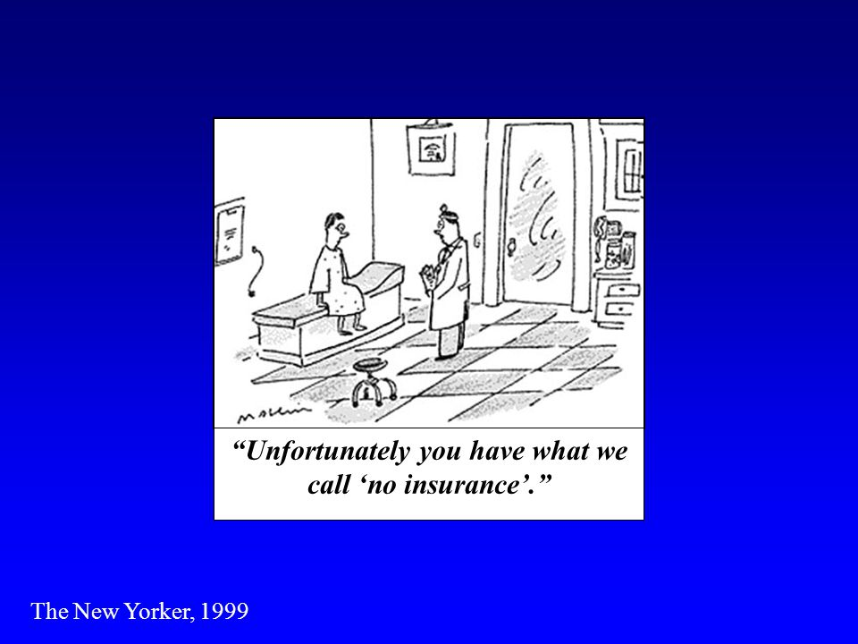 Unfortunately you have what we call no insurance. The New Yorker, 1999